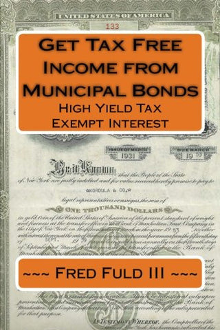 Get Tax Free Income from Municipal Bonds: High Yield Tax Exempt Interest