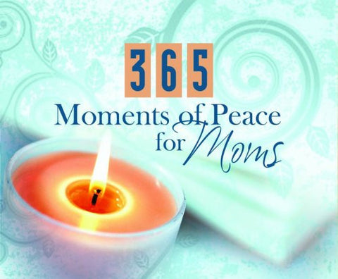 365 Moments Of Peace For Moms (365 Perpetual Calendars)