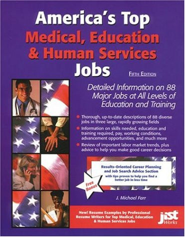 America's Top Medical, Education and Human Services Jobs: Detailed Information on 73 Major Jobs with Excellent Pay and Advancement Opportunities .
