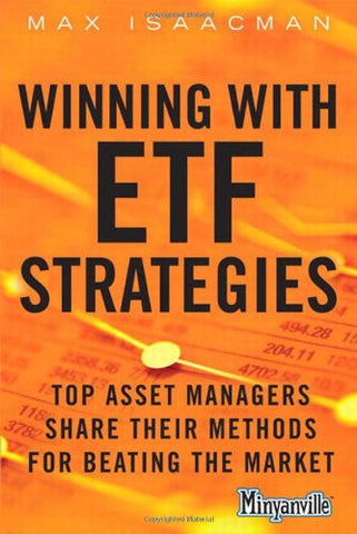 Winning with ETF Strategies: Top Asset Managers Share Their Methods for Beating the Market (Minyanville Media)