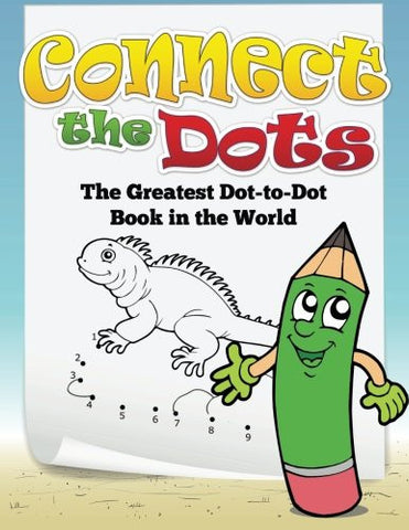 Connect the Dots: The Greatest Dot-to-Dot Book in the World
