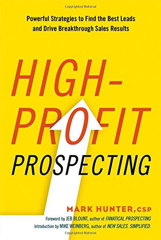 High-Profit Prospecting: Powerful Strategies to Find the Best Leads and Drive Breakthrough Sales Results (Agency/Distributed)