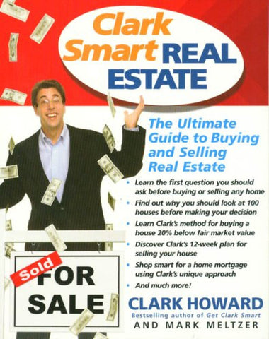 Clark Smart Real Estate: The Ultimate Guide to Buying and Selling Real Estate