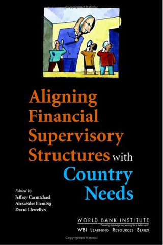 Aligning Financial Supervisory Structures with Country Needs (WBI Learning Resources Series)