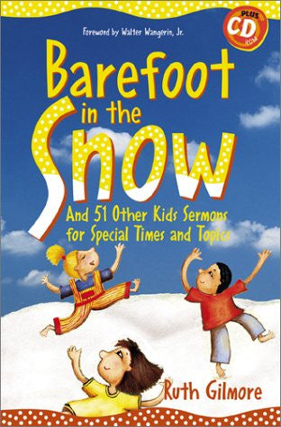 Barefoot in the Snow: And 51 Other Kids Sermons for Special Times and Topics (Children's Sermons)
