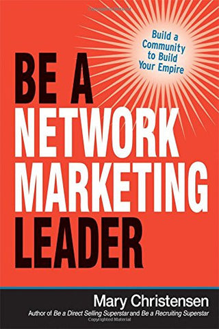 Be a Network Marketing Leader: Build a Community to Build Your Empire (UK Professional Business Management / Business)