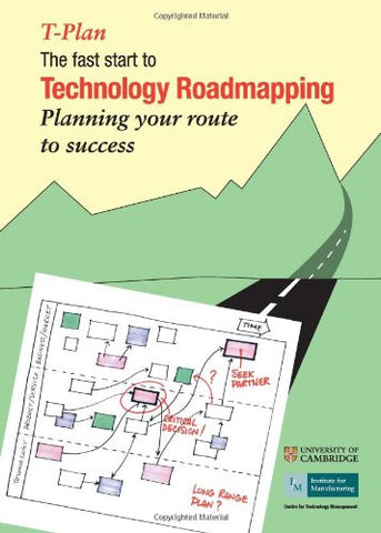 T-plan: The Fast Start to Technology Roadmapping. Planning Your Route to Success