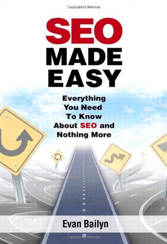 SEO Made Easy: Everything You Need to Know About SEO and Nothing More