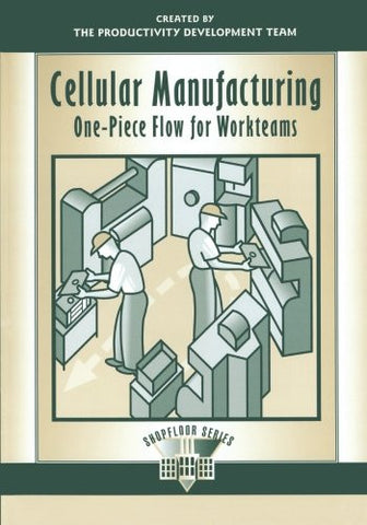 Cellular Manufacturing: One-Piece Flow for Workteams (The Shopfloor Series) (Volume 2)