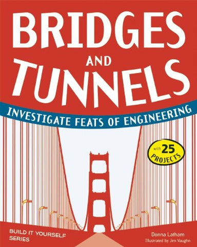 Bridges and Tunnels: Investigate Feats of Engineering with 25 Projects (Build It Yourself)
