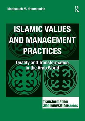 Islamic Values and Management Practices: Quality and Transformation in the Arab World (Transformation and Innovation)