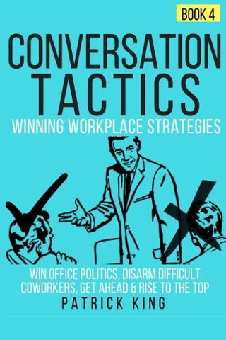 Conversation Tactics: Workplace Strategies (Book 4) - Win Office Politics, Disar