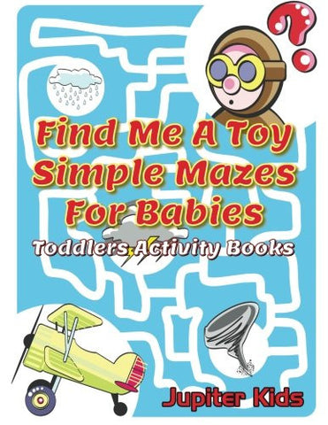 Find Me A Toy Simple Mazes For Babies: Toddlers Activity Books