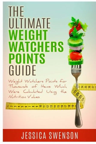 The Ultimate Weight Watchers Points Guide.: Weight Watchers Points for Thousands of Items Which Were Calculated Using the Nutrition Values.