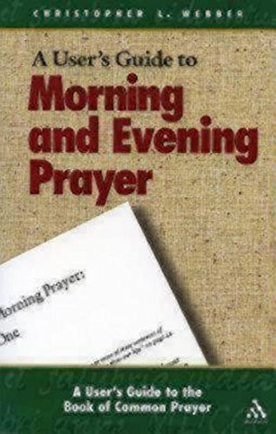 A User's Guide to the Book of Common Prayer: Morning and Evening Prayer