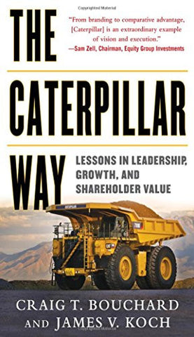 The Caterpillar Way: Lessons in Leadership, Growth, and Shareholder Value (Business Books)
