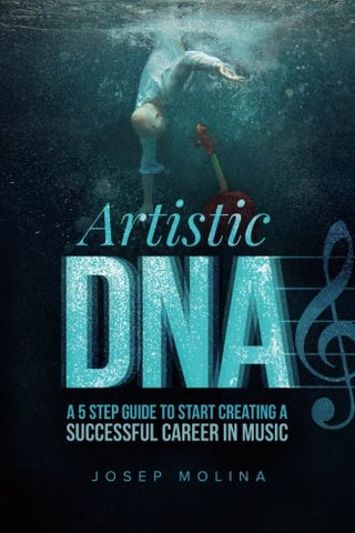 Artistic DNA: a 5 step guide to start creating a successful career in music