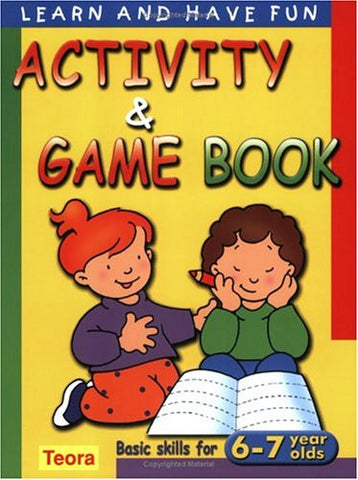 Activity and Game Book: Basic Skills for 6-7 Years Olds (Learn and Have Fun)