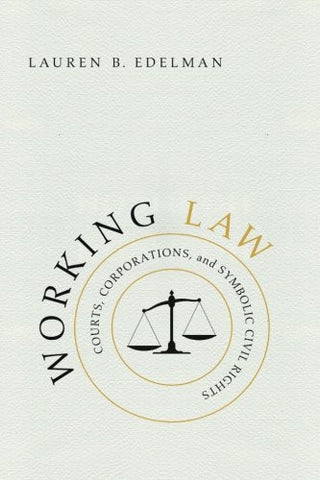 Working Law: Courts, Corporations, and Symbolic Civil Rights (Chicago Series in Law and Society)