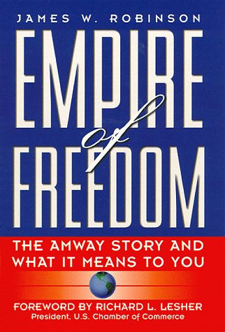 Empire of Freedom: The Amway Story and What It Means to You