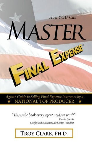 How YOU Can MASTER Final Expense: Agent Guide to Serving Life Insurance by a NATIONAL TOP PRODUCER