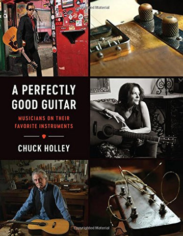 A Perfectly Good Guitar: Musicians on Their Favorite Instruments