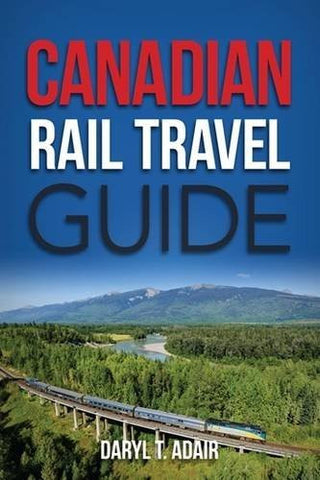 Canadian Rail Travel Guide: Revised Edition