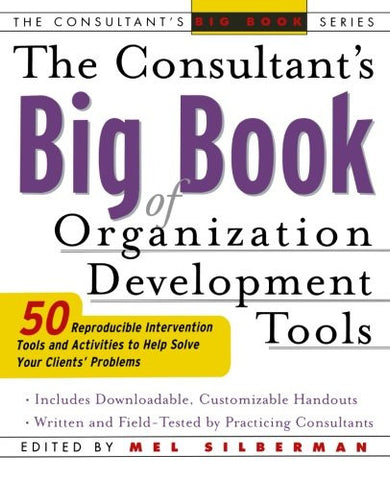 The Consultant's Big Book of Organization Development Tools : 50 Reproducible Intervention Tools to Help Solve Your Clients' Problems