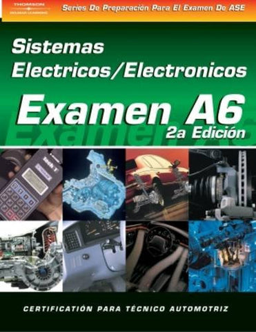 ASE Test Prep Series -- Spanish Version, 2E (A6): Automotive Electrical-Electronic Systems (Delmar Learning's Ase Test Prep Series (Spanish Versio