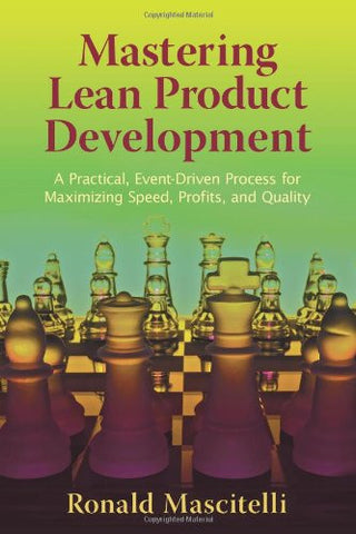 Mastering Lean Product Development: A Practical, Event-Driven Process for Maximizing Speed, Profits, and Quality