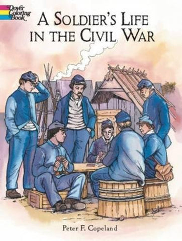 A Soldier's Life in the Civil War (Dover History Coloring Book)