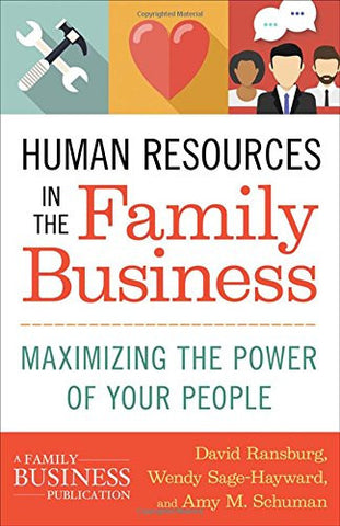 Human Resources in the Family Business: Maximizing the Power of Your People (A Family Business Publication)