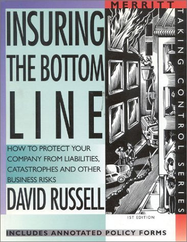 Insuring the Bottom Line: How to Protect Your Company From Liabilities, Catastrophes and Other Business Risks First Edition (Taking Control)
