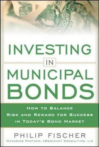 INVESTING IN MUNICIPAL BONDS:  How to Balance Risk and Reward for Success in Today's Bond Market (Business Books)