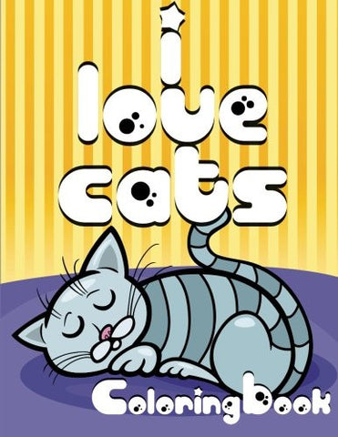 I Love Cats Coloring Book (Super Fun Coloring Books For Kids) (Volume 11)