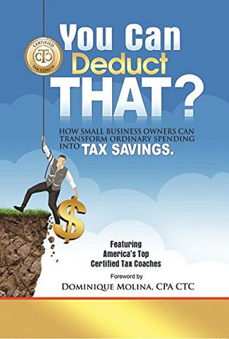 You Can Deduct THAT? How small business owners can transform ordinary spending into tax savings