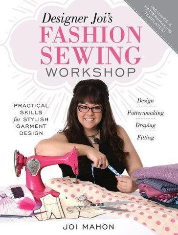Designer Joi's Fashion Sewing Workshop: Practical Skills for Stylish Garment Design