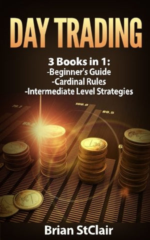Day Trading: 3 Books: Beginners Guide through Intermediate Level (Money Management, Cash Flow, Stocks, Trading) (Volume 3)