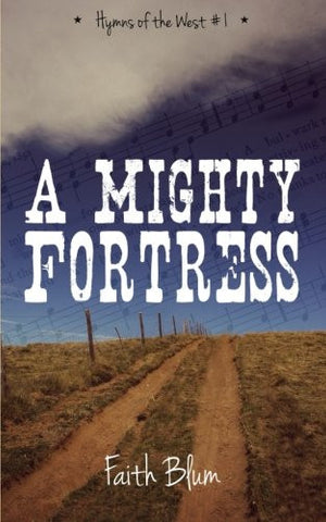 A Mighty Fortress (Hymns of the West) (Volume 1)