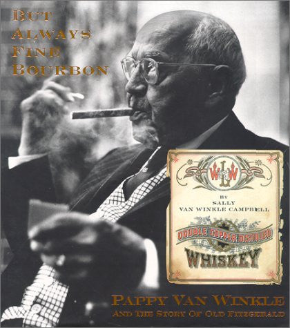But Always Fine Bourbon : Pappy Van Winkle and the Story of Old Fitzgerald