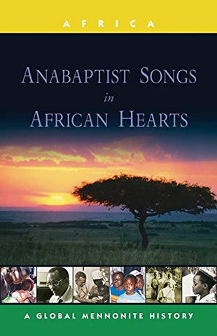 Anabaptist Songs in African Hearts: A Global Mennonite History (Global Mennonite History: Asia)