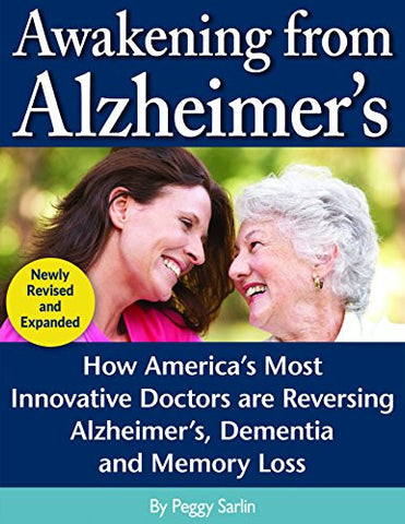 Awakening From Alzheimer's: How America's Most Innovative Doctors are Reversing Alzheimer's, Dementia and Memory Loss