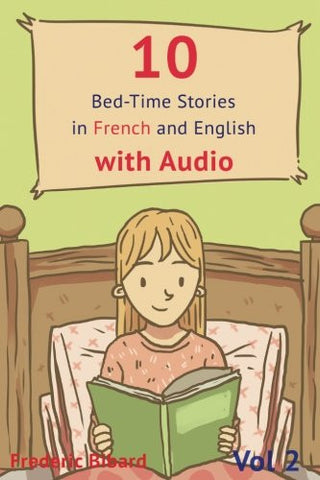 10 Bed-Time Stories in French and English with audio.: French for Kids – Learn French with Parallel English Text (Volume 2) (French Edition)