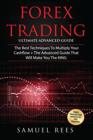 Forex Trading: Ultimate Advanced Guide: 2 Manuscripts The Best Techniques + The Advanced Guide That Will Make You the KING of Forex Trading (Volum