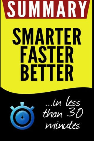 Summary of Smarter Faster Better: The Secrets of Being Productive in Life and Business: in less than 30 minutes