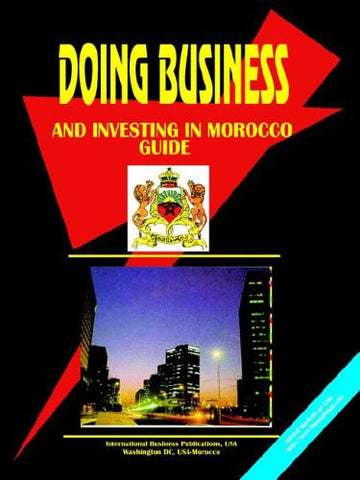 Doing Business and Investing in Morocco (World Business, Investment and Government Library)