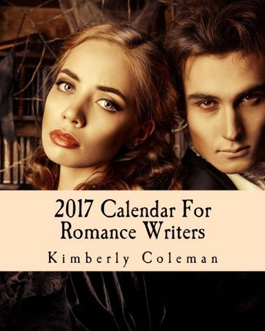 2017 Calendar For Romance Writers: Quotes and Inspiration For Your Life and Love Stories