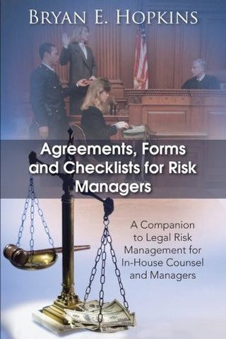 Agreements, Forms and Checklists for Risk Managers: A Companion to Legal Risk Management for In-House Counsel and Managers