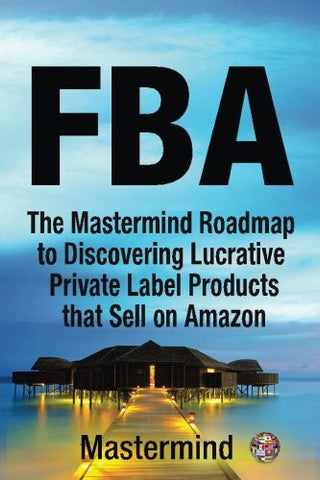 FbA: The Mastermind Roadmap to Discovering Lucrative Private Label Products that Sell on Amazon FBA (Mastermind Roadmap to Selling on Amazon with
