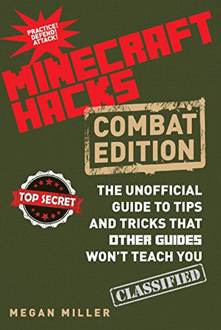 Hacks for Minecrafters: Combat Edition: The Unofficial Guide to Tips and Tricks That Other Guides Won't Teach You